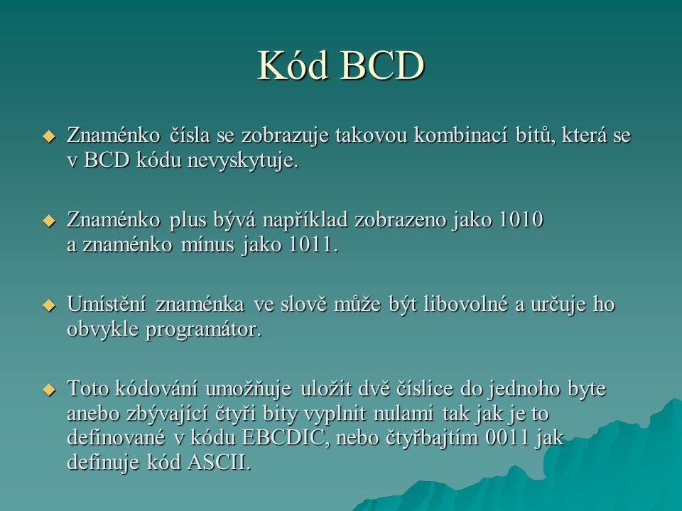 Kód BCD  Znaménko čísla se zobrazuje takovou kombinací bitů, která se v BCD kódu nevyskytuje.