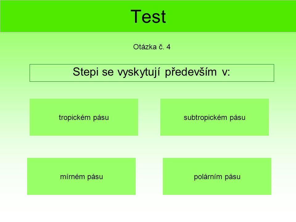 Test Stepi se vyskytují především v: Otázka č. 4 mírném pásu subtropickém pásu polárním pásu tropickém pásu