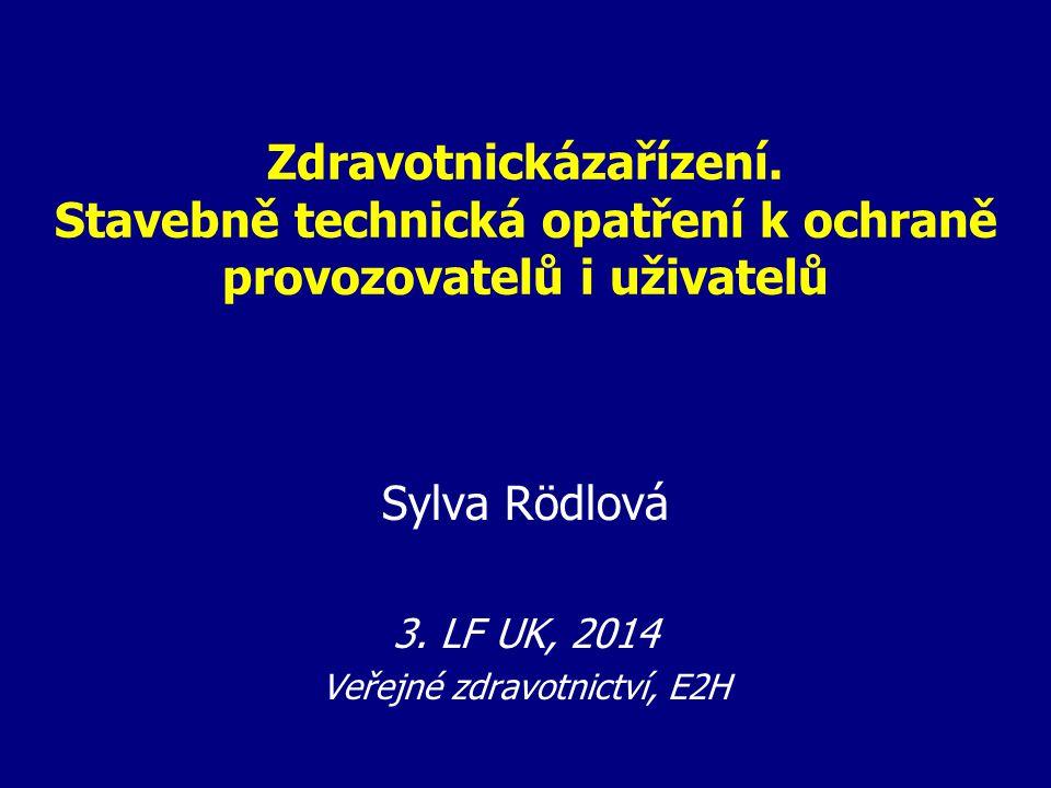 Zdravotnickázařízení. Stavebně technická opatření k ochraně provozovatelů i uživatelů Sylva Rödlová 3. LF UK, 2014 Veřejné zdravotnictví, E2H