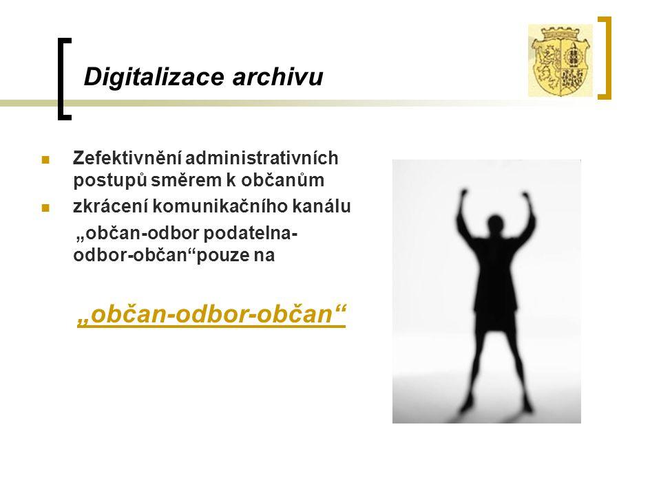 """Digitalizace archivu Zefektivnění administrativních postupů směrem k občanům zkrácení komunikačního kanálu """"občan-odbor podatelna- odbor-občan""""pouze n"""