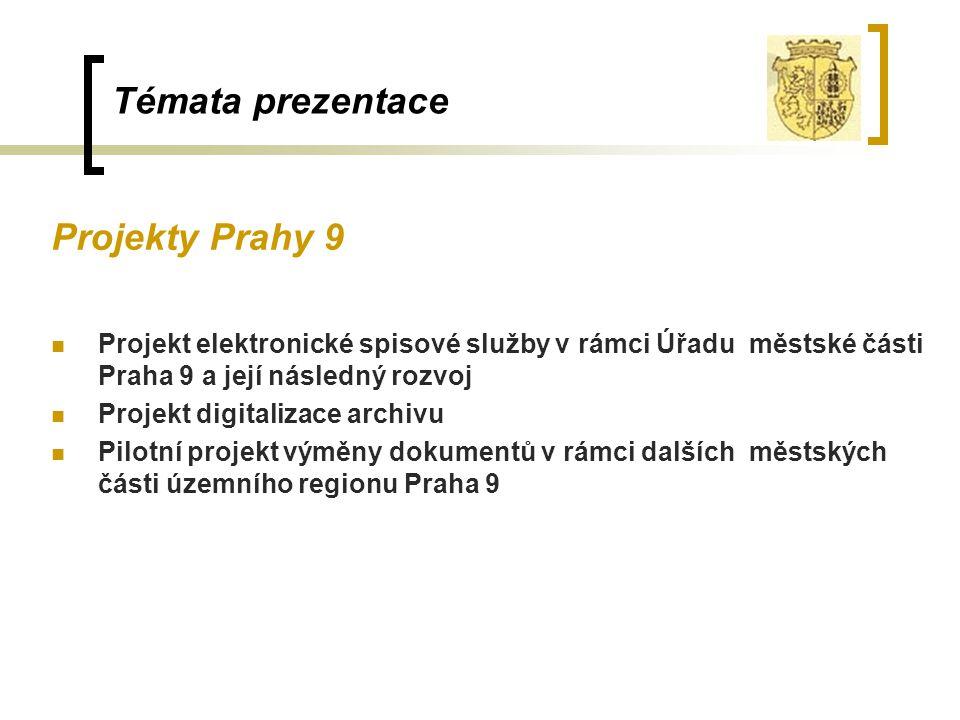 Témata prezentace Projekty Prahy 9 Projekt elektronické spisové služby v rámci Úřadu městské části Praha 9 a její následný rozvoj Projekt digitalizace