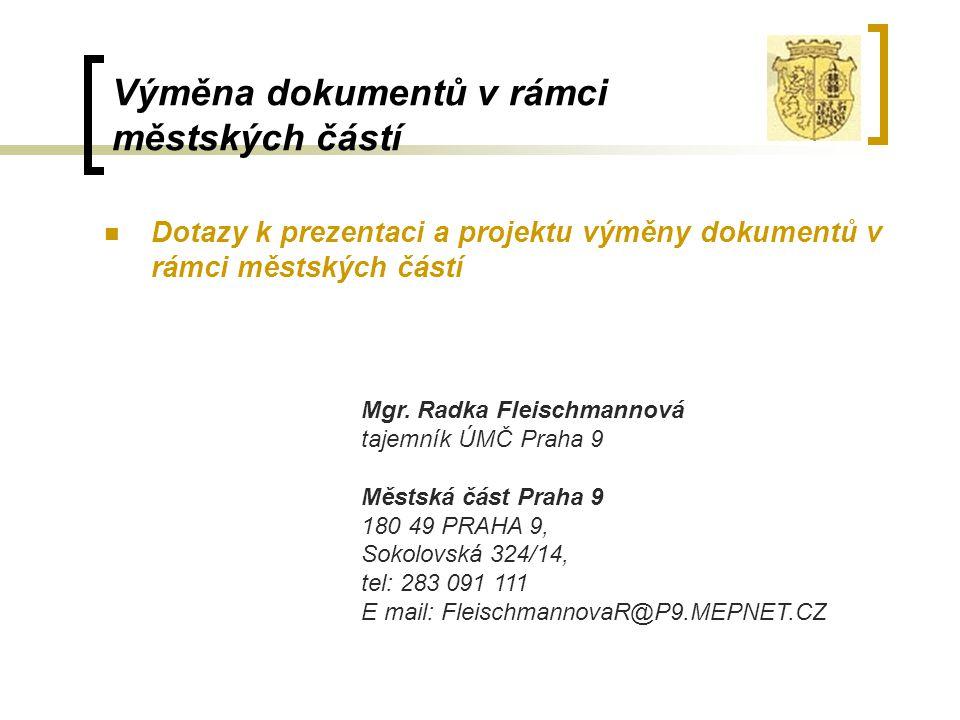 Výměna dokumentů v rámci městských částí Dotazy k prezentaci a projektu výměny dokumentů v rámci městských částí Mgr. Radka Fleischmannová tajemník ÚM