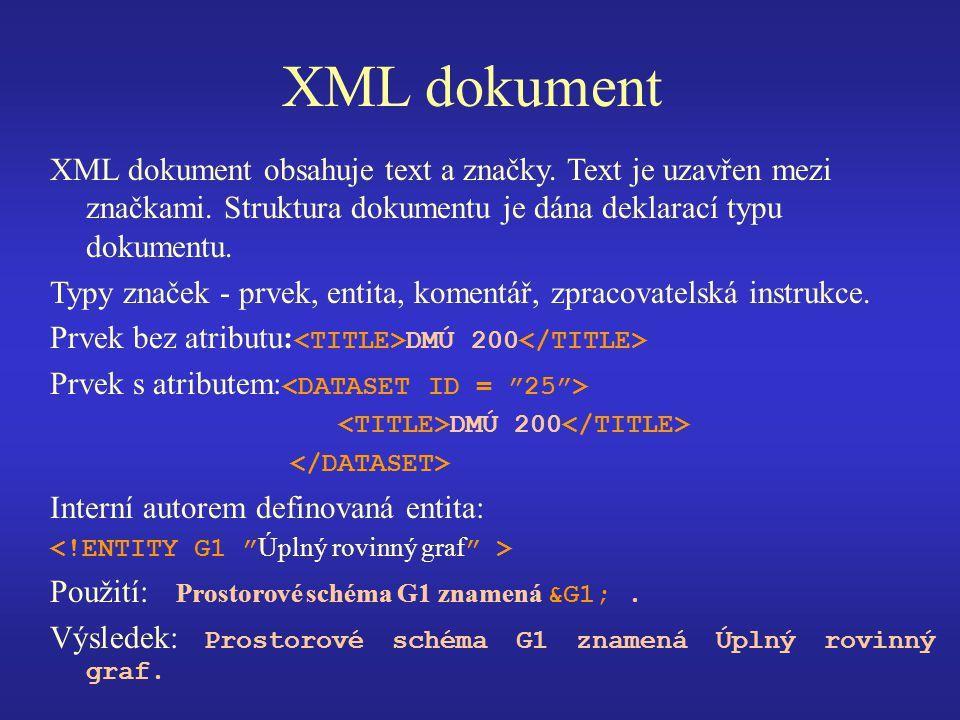 XML dokument XML dokument obsahuje text a značky. Text je uzavřen mezi značkami. Struktura dokumentu je dána deklarací typu dokumentu. Typy značek - p
