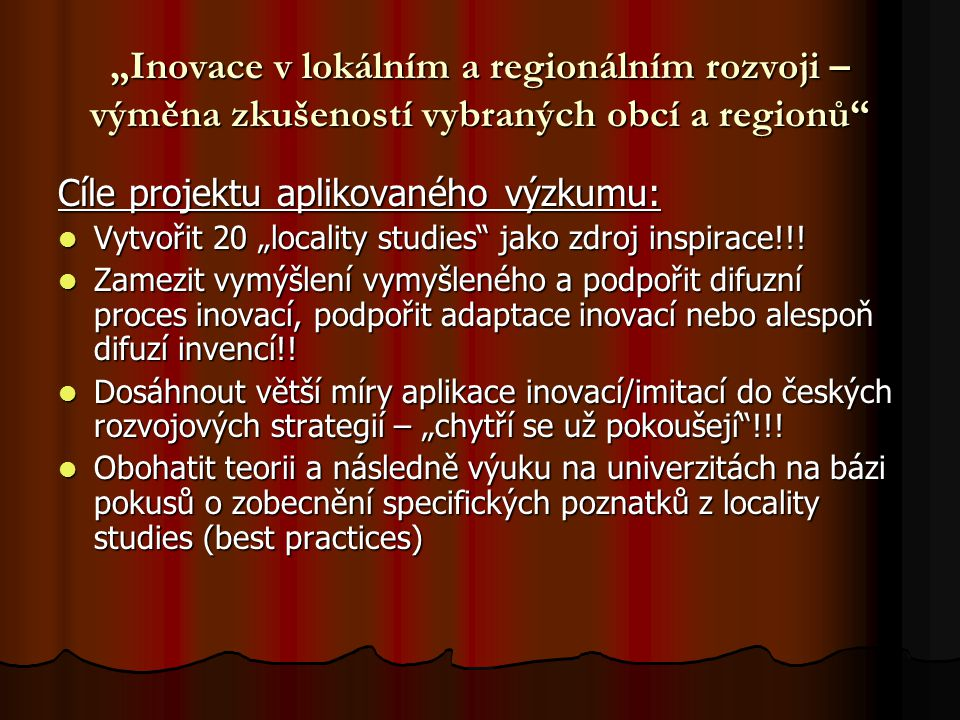 """""""Inovace v lokálním a regionálním rozvoji – výměna zkušeností vybraných obcí a regionů Cíle projektu aplikovaného výzkumu: Vytvořit 20 """"locality studies jako zdroj inspirace!!."""