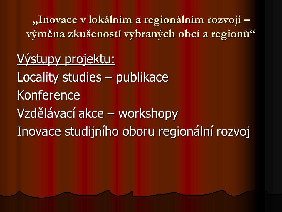 """""""Inovace v lokálním a regionálním rozvoji – výměna zkušeností vybraných obcí a regionů"""" Výstupy projektu: Locality studies – publikace Konference Vzdě"""