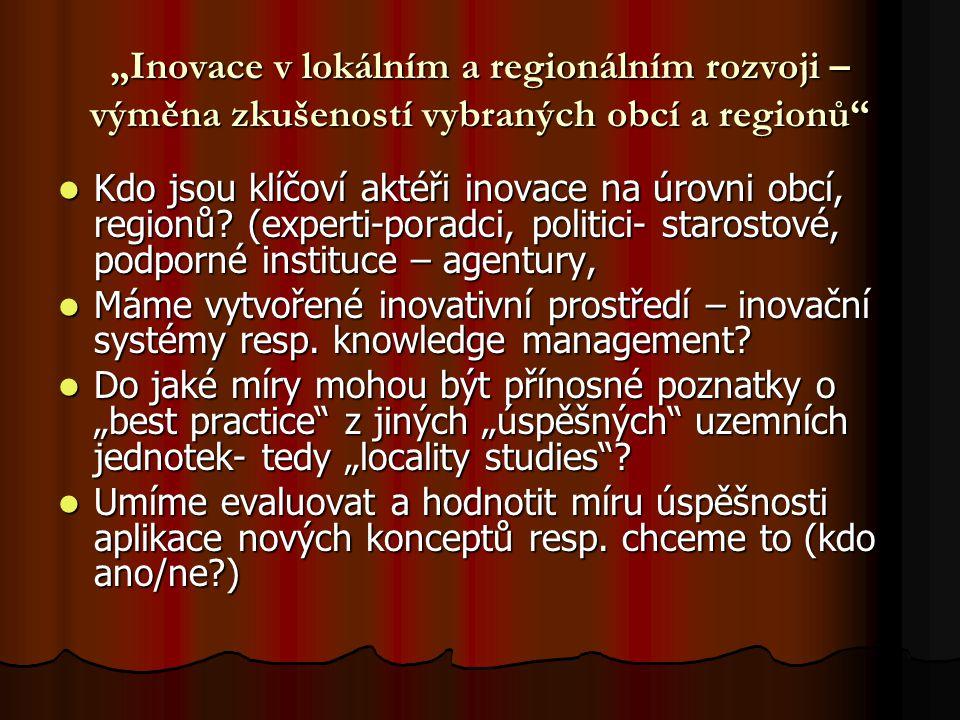 """""""Inovace v lokálním a regionálním rozvoji – výměna zkušeností vybraných obcí a regionů Kdo jsou klíčoví aktéři inovace na úrovni obcí, regionů."""