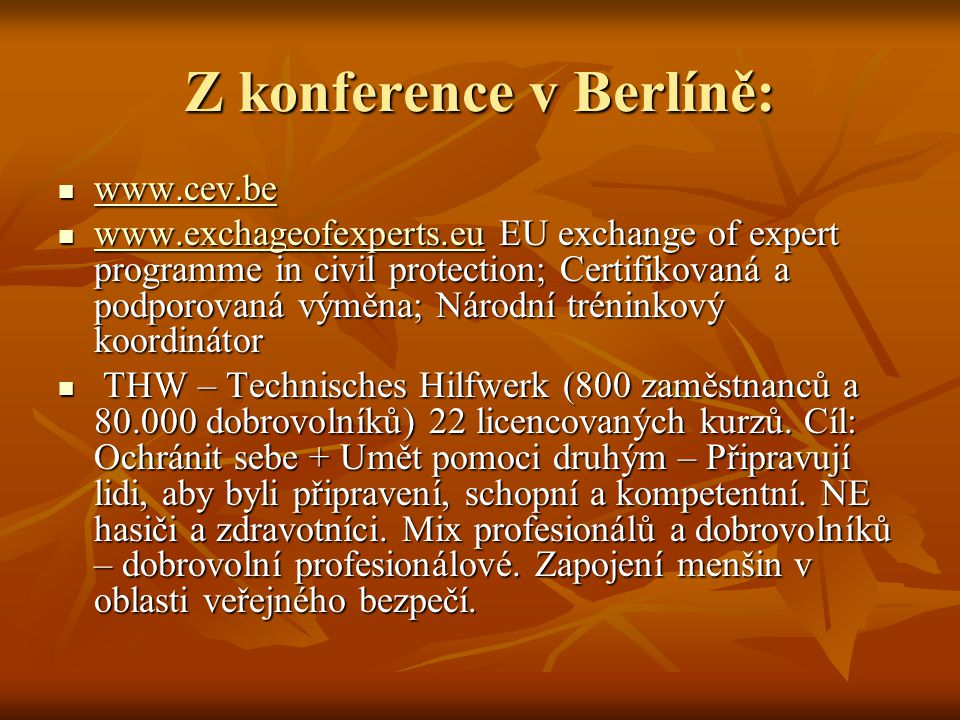 Z konference v Berlíně: www.cev.be www.cev.be www.cev.be www.exchageofexperts.eu EU exchange of expert programme in civil protection; Certifikovaná a
