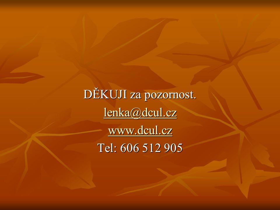 DĚKUJI za pozornost. lenka@dcul.cz www.dcul.cz Tel: 606 512 905