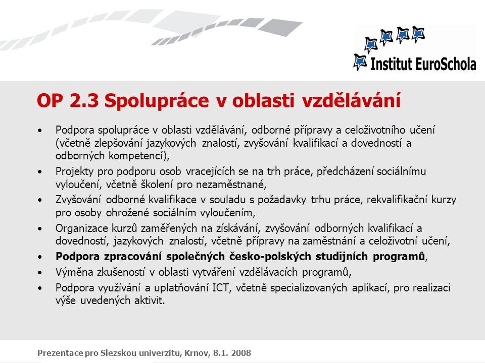 Prezentace pro Slezskou univerzitu, Krnov, 8.1. 2008 OP 2.3 Spolupráce v oblasti vzdělávání Podpora spolupráce v oblasti vzdělávání, odborné přípravy