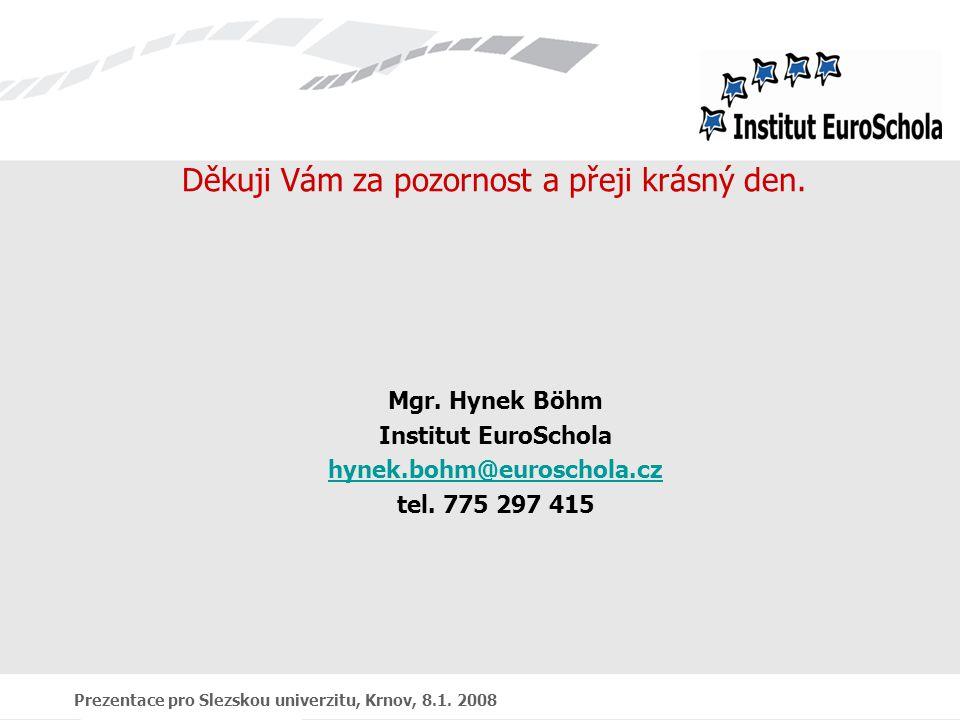 Prezentace pro Slezskou univerzitu, Krnov, 8.1. 2008 Děkuji Vám za pozornost a přeji krásný den.