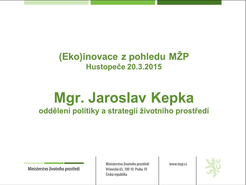 (Eko)inovace z pohledu MŽP Hustopeče 20.3.2015 Mgr.