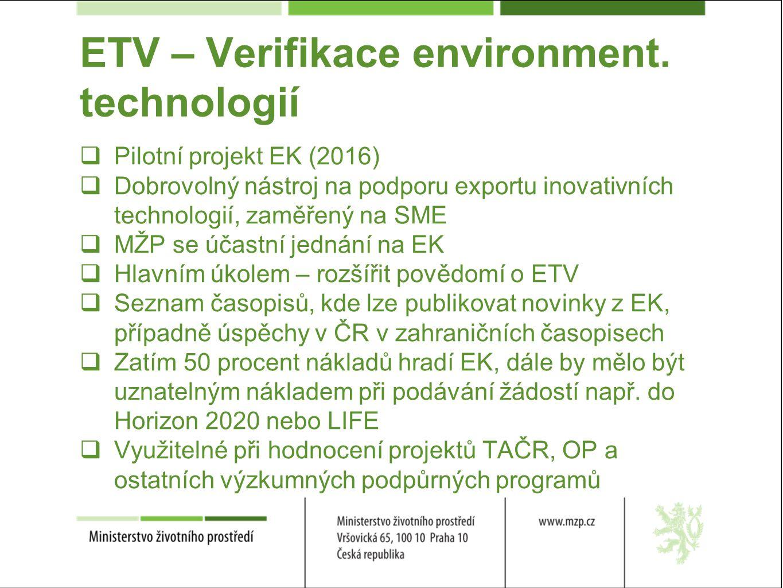 ETV – Verifikace environment. technologií  Pilotní projekt EK (2016)  Dobrovolný nástroj na podporu exportu inovativních technologií, zaměřený na SM