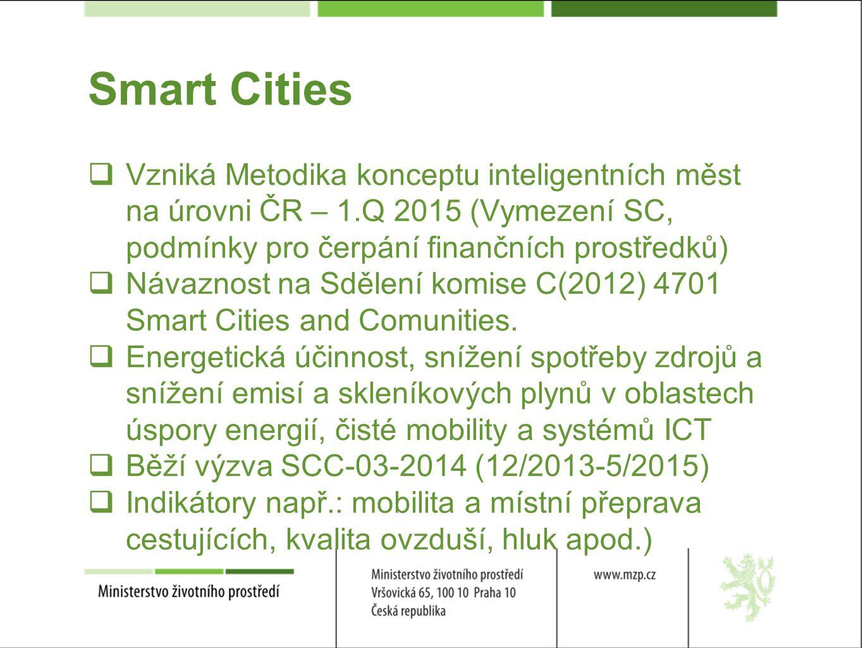 Smart Cities  Vzniká Metodika konceptu inteligentních měst na úrovni ČR – 1.Q 2015 (Vymezení SC, podmínky pro čerpání finančních prostředků)  Návaznost na Sdělení komise C(2012) 4701 Smart Cities and Comunities.