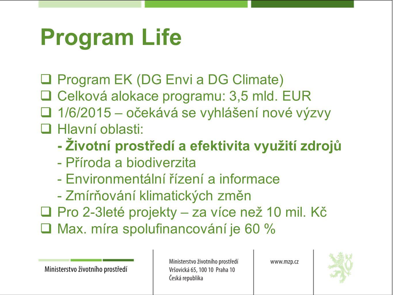 Program Life  Program EK (DG Envi a DG Climate)  Celková alokace programu: 3,5 mld.