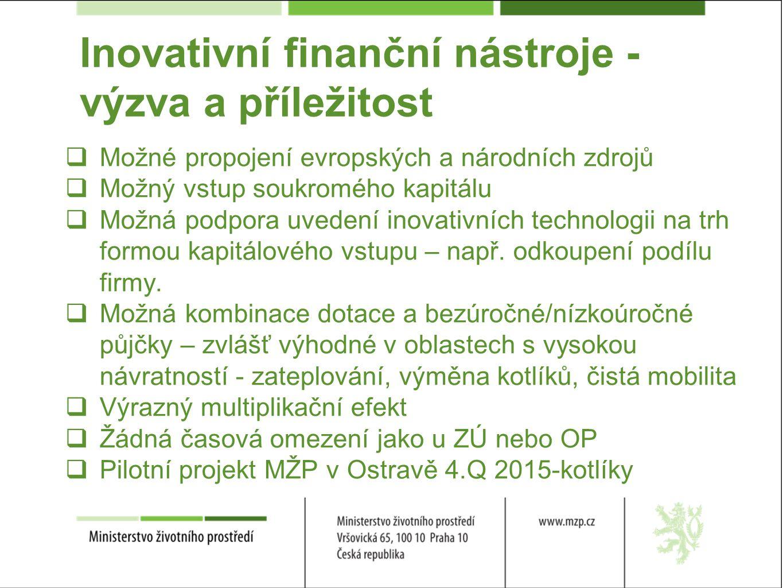 Inovativní finanční nástroje - výzva a příležitost  Možné propojení evropských a národních zdrojů  Možný vstup soukromého kapitálu  Možná podpora uvedení inovativních technologii na trh formou kapitálového vstupu – např.