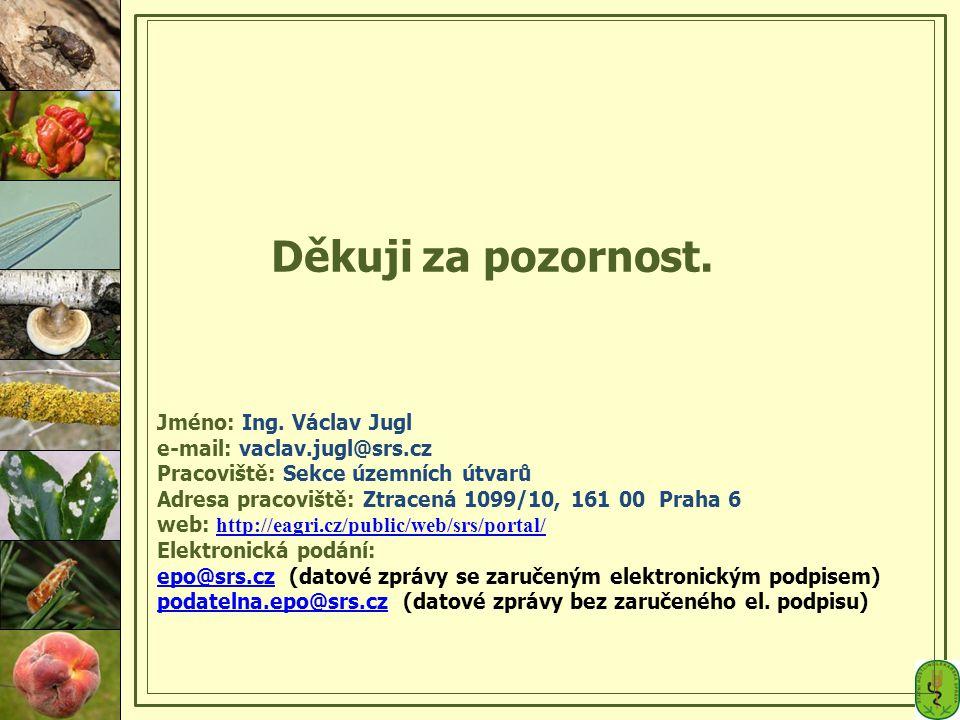 Děkuji za pozornost. Jméno: Ing. Václav Jugl e-mail: vaclav.jugl@srs.cz Pracoviště: Sekce územních útvarů Adresa pracoviště: Ztracená 1099/10, 161 00