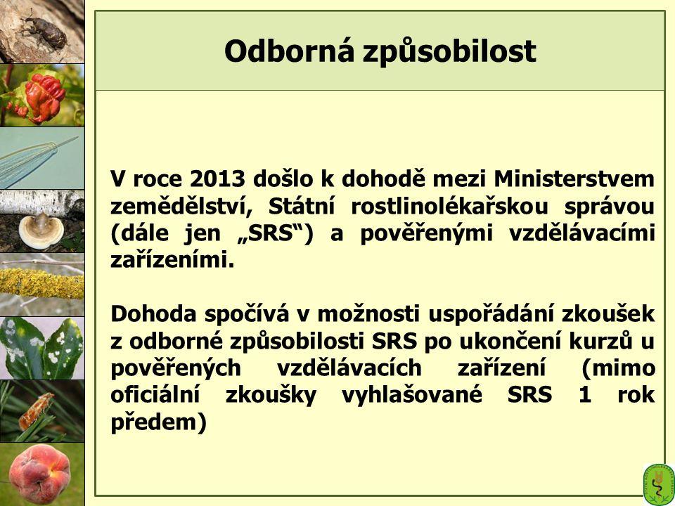 """Odborná způsobilost V roce 2013 došlo k dohodě mezi Ministerstvem zemědělství, Státní rostlinolékařskou správou (dále jen """"SRS ) a pověřenými vzdělávacími zařízeními."""