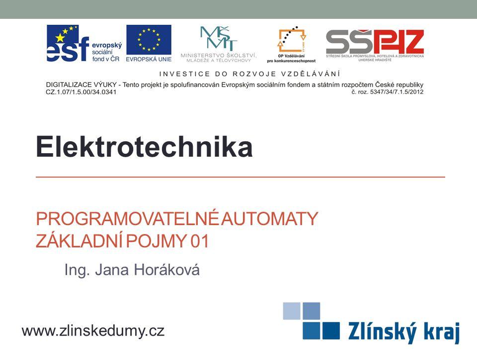 PROGRAMOVATELNÉ AUTOMATY ZÁKLADNÍ POJMY 01 Ing. Jana Horáková Elektrotechnika www.zlinskedumy.cz