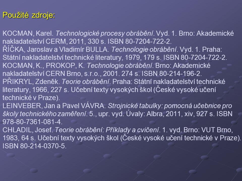 Použité zdroje: Použité zdroje: KOCMAN, Karel. Technologické procesy obrábění. Vyd. 1. Brno: Akademické nakladatelství CERM, 2011, 330 s. ISBN 80-7204