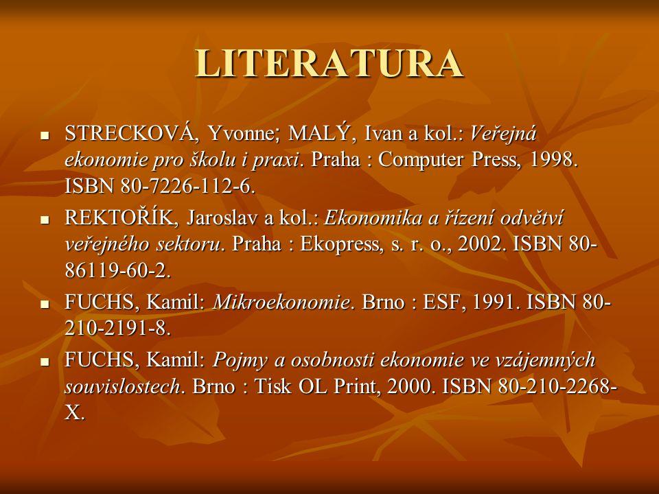 LITERATURA STRECKOVÁ, Yvonne ; MALÝ, Ivan a kol.: Veřejná ekonomie pro školu i praxi. Praha : Computer Press, 1998. ISBN 80-7226-112-6. STRECKOVÁ, Yvo