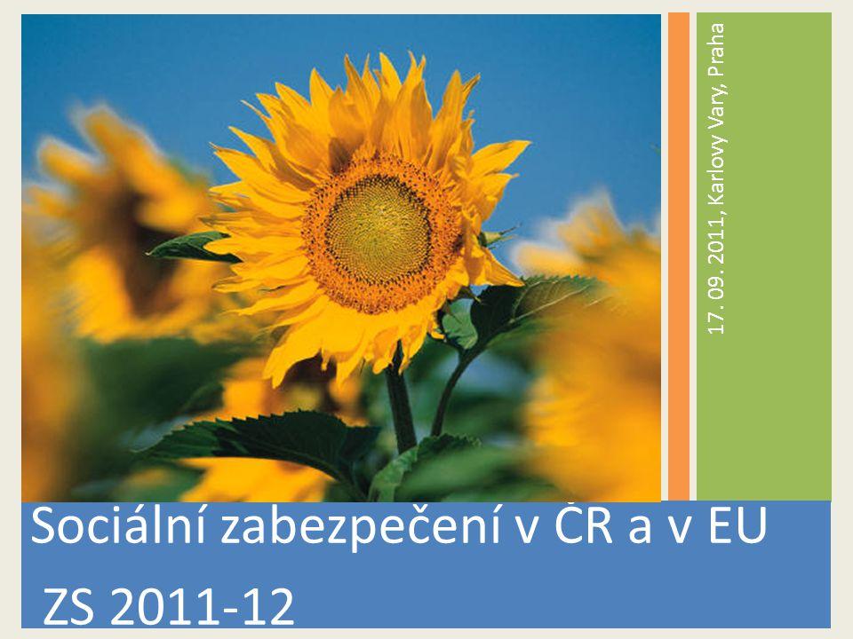 Sociální zabezpečení v ČR a v EU ZS 2011-12 17. 09. 2011, Karlovy Vary, Praha