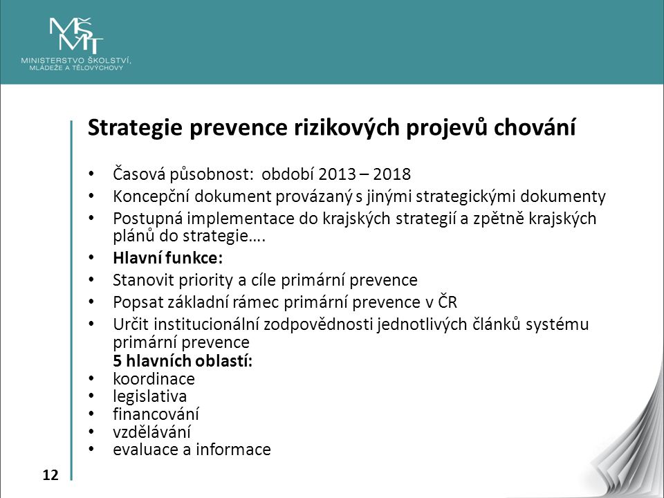 12 Strategie prevence rizikových projevů chování Časová působnost: období 2013 – 2018 Koncepční dokument provázaný s jinými strategickými dokumenty Po