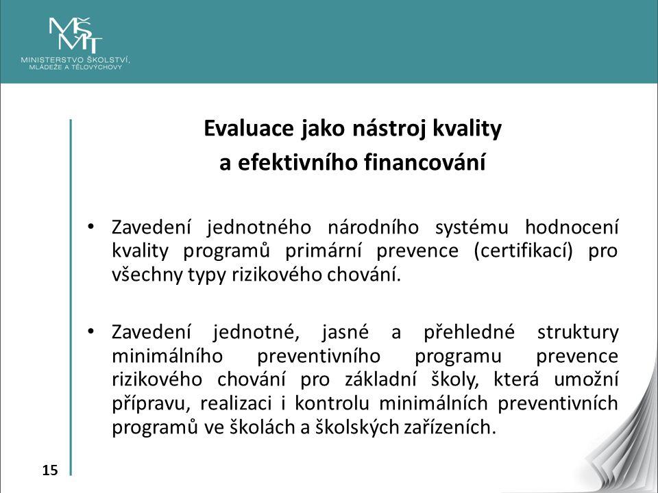 15 Evaluace jako nástroj kvality a efektivního financování Zavedení jednotného národního systému hodnocení kvality programů primární prevence (certifi