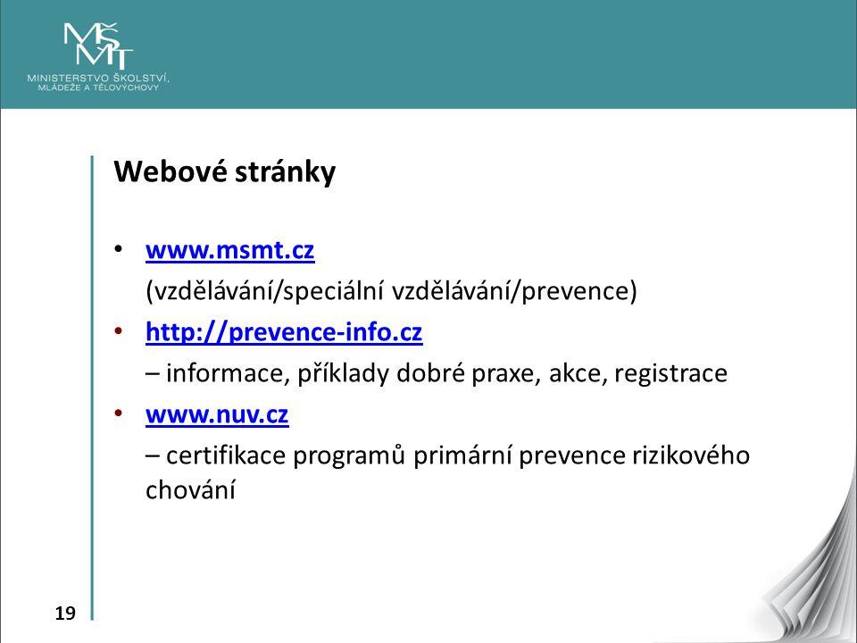 19 Webové stránky www.msmt.cz (vzdělávání/speciální vzdělávání/prevence) http://prevence-info.cz http://prevence-info.cz – informace, příklady dobré p