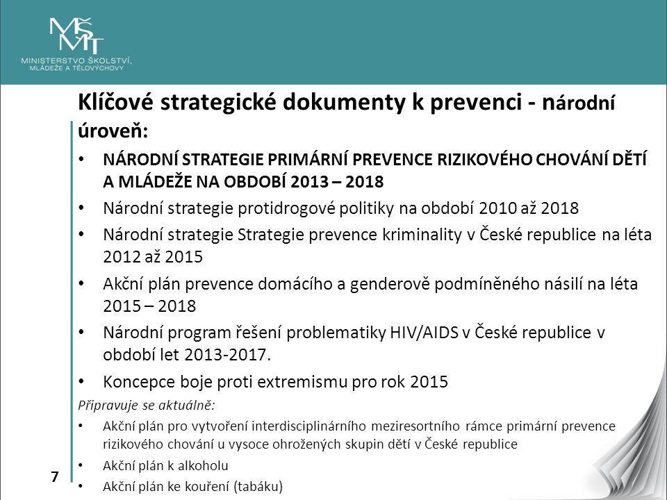7 Klíčové strategické dokumenty k prevenci - n árodní úroveň: NÁRODNÍ STRATEGIE PRIMÁRNÍ PREVENCE RIZIKOVÉHO CHOVÁNÍ DĚTÍ A MLÁDEŽE NA OBDOBÍ 2013 – 2