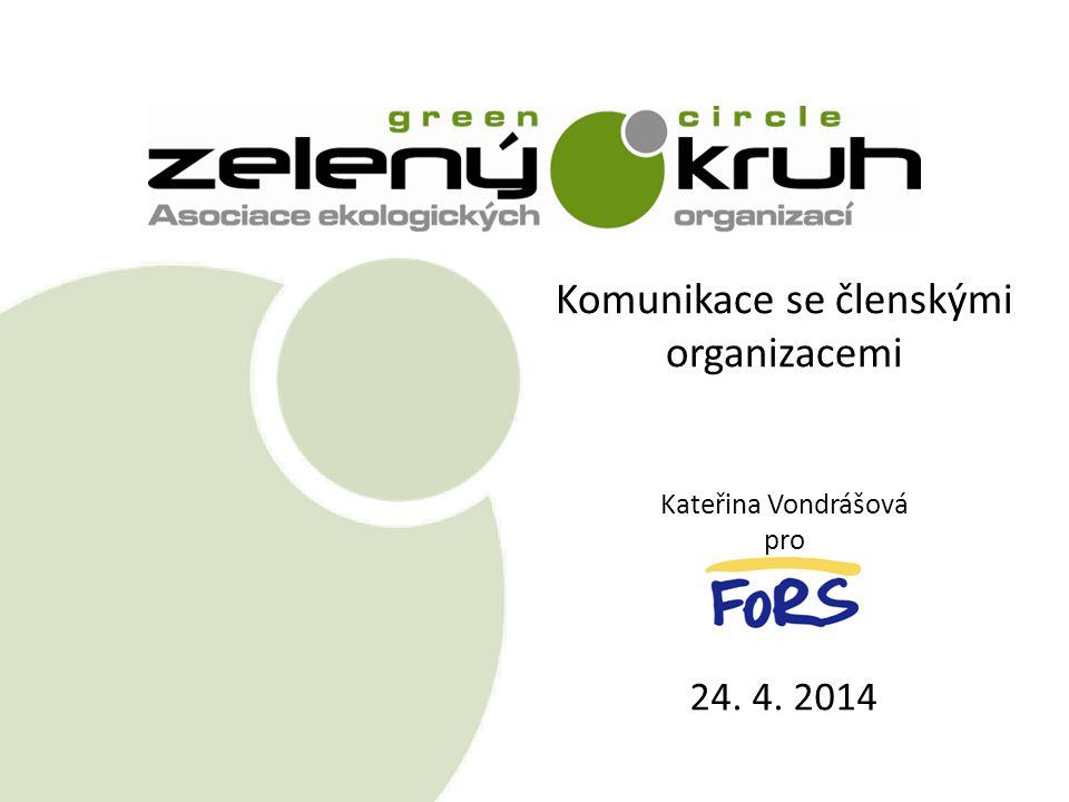 Komunikace se členskými organizacemi Kateřina Vondrášová pro 24. 4. 2014