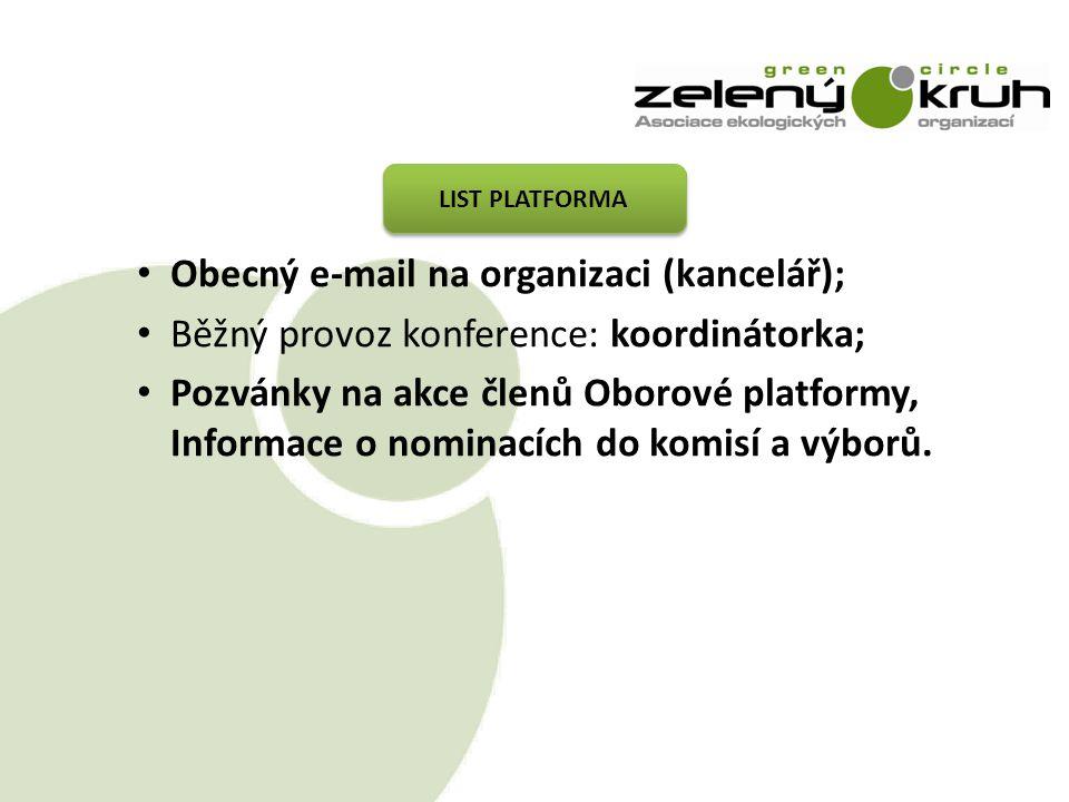 LIST PLATFORMA Obecný e-mail na organizaci (kancelář); Běžný provoz konference: koordinátorka; Pozvánky na akce členů Oborové platformy, Informace o nominacích do komisí a výborů.