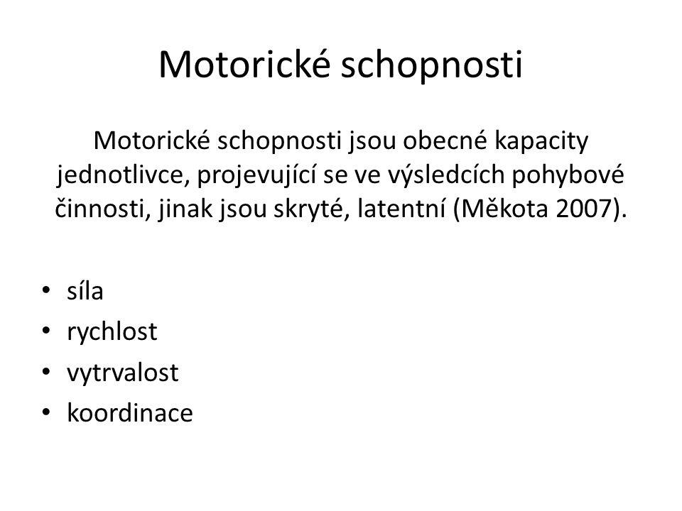 Motorické schopnosti Motorické schopnosti jsou obecné kapacity jednotlivce, projevující se ve výsledcích pohybové činnosti, jinak jsou skryté, latentn