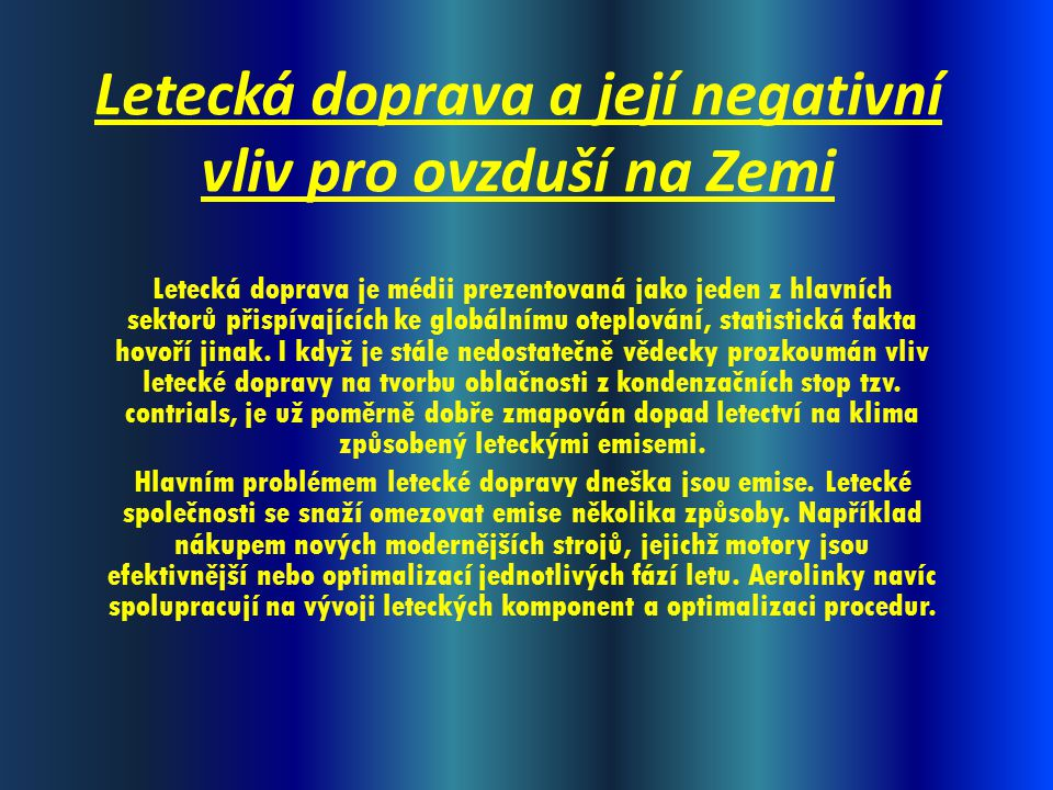Letecká doprava a její negativní vliv pro ovzduší na Zemi Letecká doprava je médii prezentovaná jako jeden z hlavních sektorů přispívajících ke globálnímu oteplování, statistická fakta hovoří jinak.