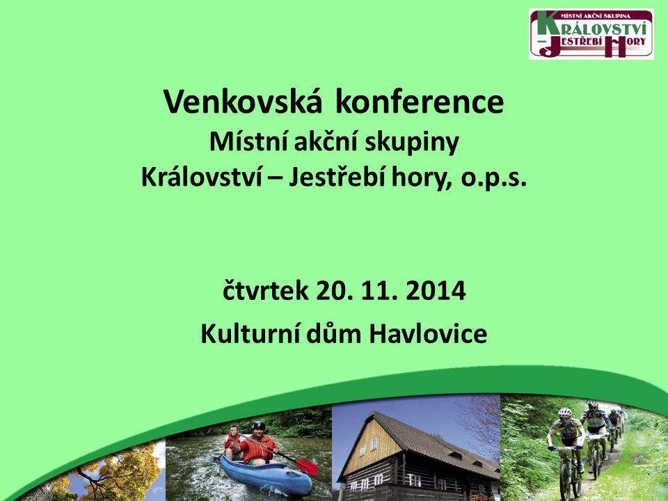 Venkovská konference Místní akční skupiny Království – Jestřebí hory, o.p.s. čtvrtek 20. 11. 2014 Kulturní dům Havlovice