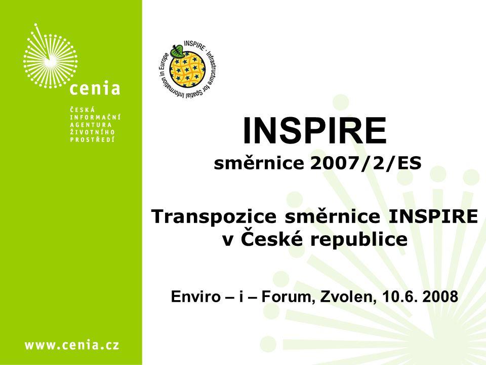 INSPIRE směrnice 2007/2/ES Transpozice směrnice INSPIRE v České republice Enviro – i – Forum, Zvolen, 10.6.