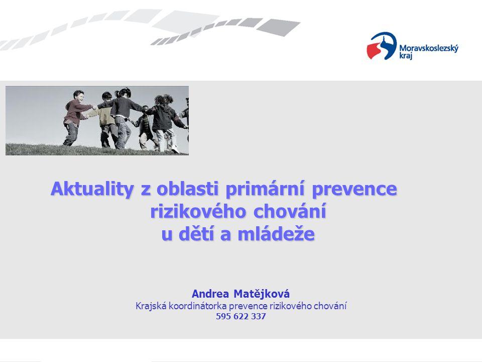 Aktuality z oblasti primární prevence rizikového chování u dětí a mládeže Andrea Matějková Krajská koordinátorka prevence rizikového chování 595 622 3