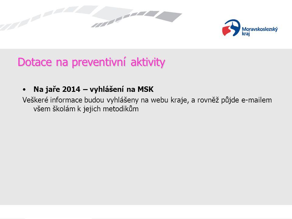 Dotace na preventivní aktivity Na jaře 2014 – vyhlášení na MSK Veškeré informace budou vyhlášeny na webu kraje, a rovněž půjde e-mailem všem školám k