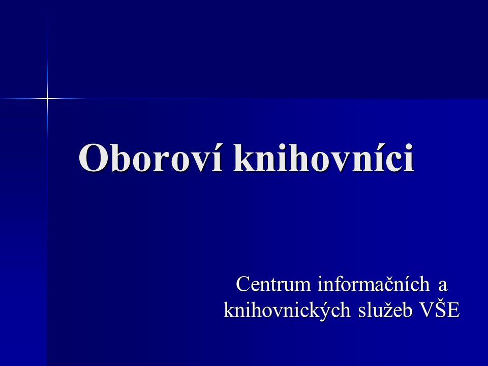 Oboroví knihovníci Centrum informačních a knihovnických služeb VŠE
