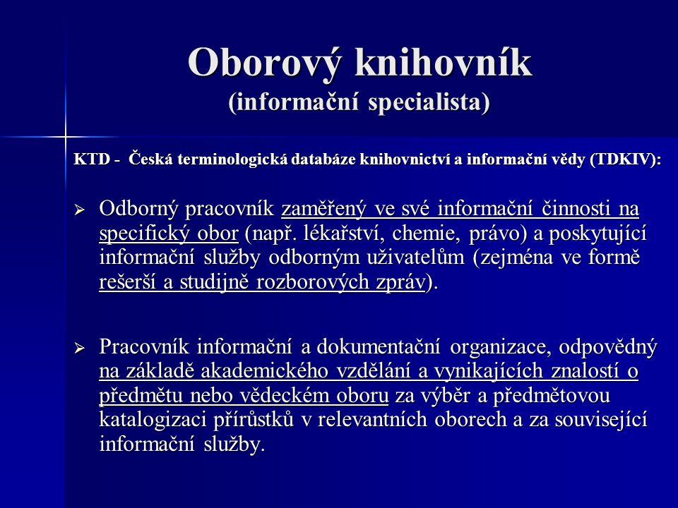 Oborový knihovník (informační specialista) KTD - Česká terminologická databáze knihovnictví a informační vědy (TDKIV):  Odborný pracovník zaměřený ve