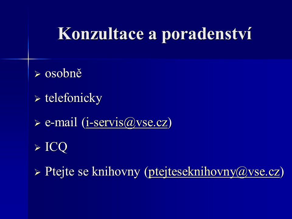 Konzultace a poradenství  osobně  telefonicky  e-mail (i-servis@vse.cz) i-servis@vse.cz  ICQ  Ptejte se knihovny (ptejteseknihovny@vse.cz) ptejte