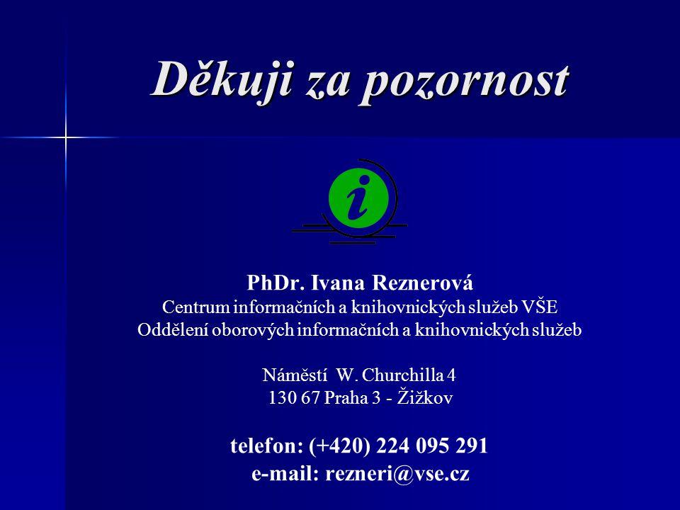 Děkuji za pozornost PhDr. Ivana Reznerová Centrum informačních a knihovnických služeb VŠE Oddělení oborových informačních a knihovnických služeb Náměs