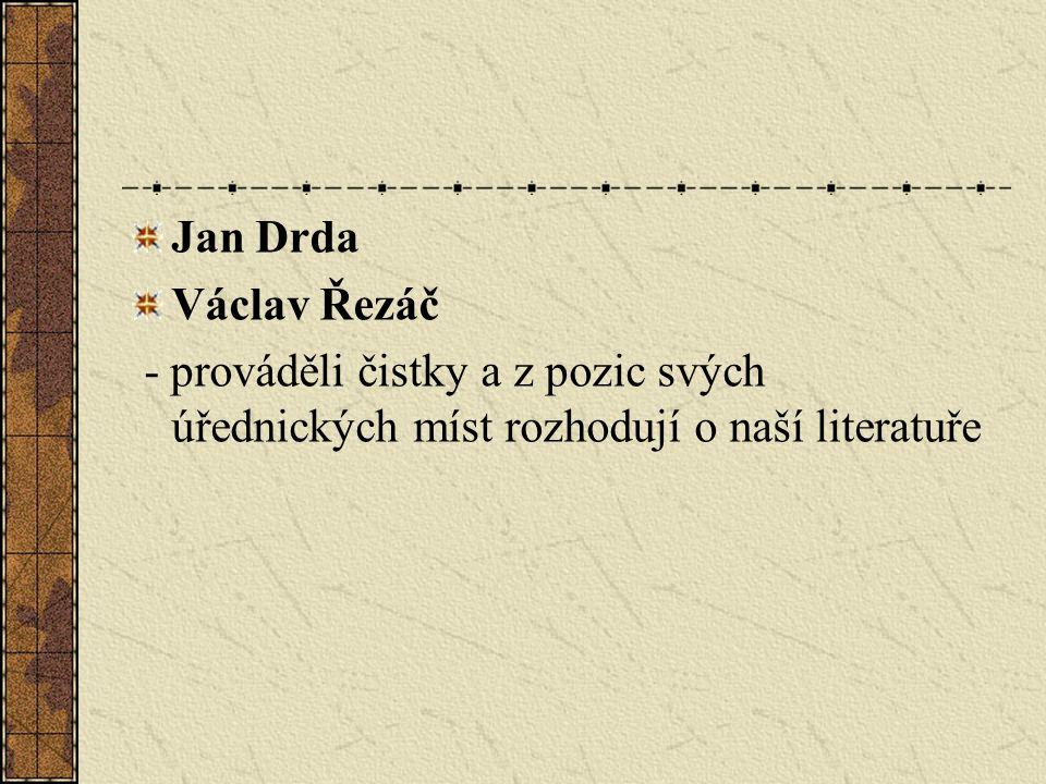 Jan Drda Václav Řezáč - prováděli čistky a z pozic svých úřednických míst rozhodují o naší literatuře