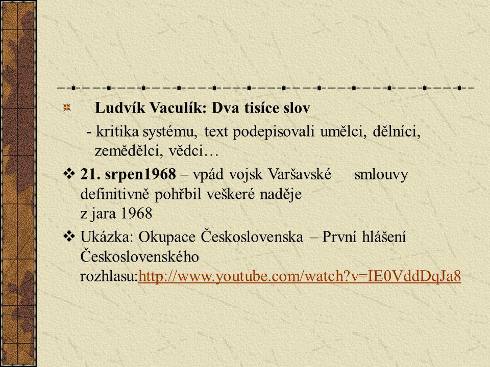 Ludvík Vaculík: Dva tisíce slov - kritika systému, text podepisovali umělci, dělníci, zemědělci, vědci…  21. srpen1968 – vpád vojsk Varšavské smlouvy