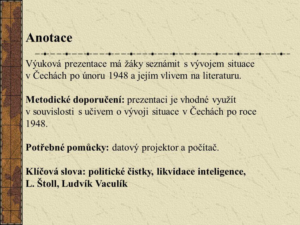 Anotace Výuková prezentace má žáky seznámit s vývojem situace v Čechách po únoru 1948 a jejím vlivem na literaturu. Metodické doporučení: prezentaci j