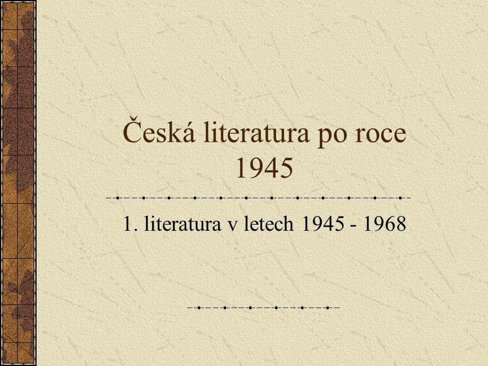 Česká literatura po roce 1945 1. literatura v letech 1945 - 1968