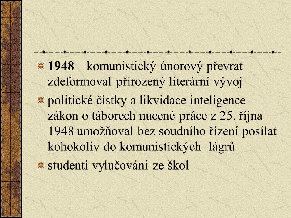 1948 – komunistický únorový převrat zdeformoval přirozený literární vývoj politické čistky a likvidace inteligence – zákon o táborech nucené práce z 25.