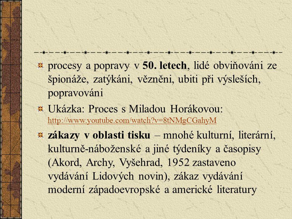 procesy a popravy v 50. letech, lidé obviňováni ze špionáže, zatýkáni, vězněni, ubiti při výsleších, popravováni Ukázka: Proces s Miladou Horákovou: h