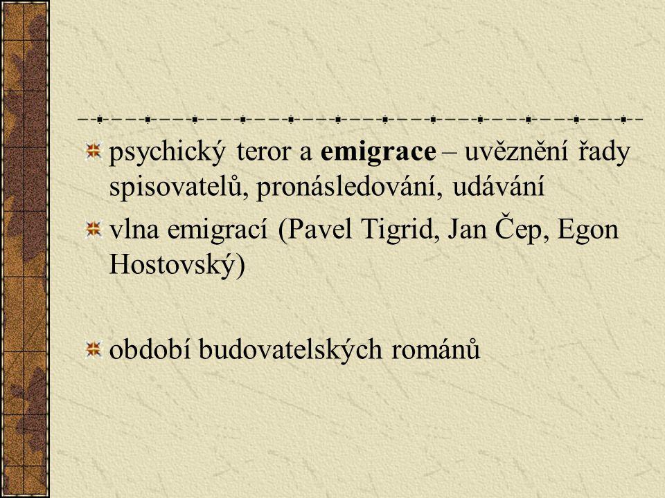 psychický teror a emigrace – uvěznění řady spisovatelů, pronásledování, udávání vlna emigrací (Pavel Tigrid, Jan Čep, Egon Hostovský) období budovatel