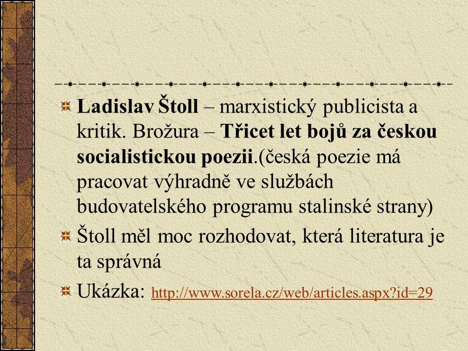 Ladislav Štoll – marxistický publicista a kritik. Brožura – Třicet let bojů za českou socialistickou poezii.(česká poezie má pracovat výhradně ve služ
