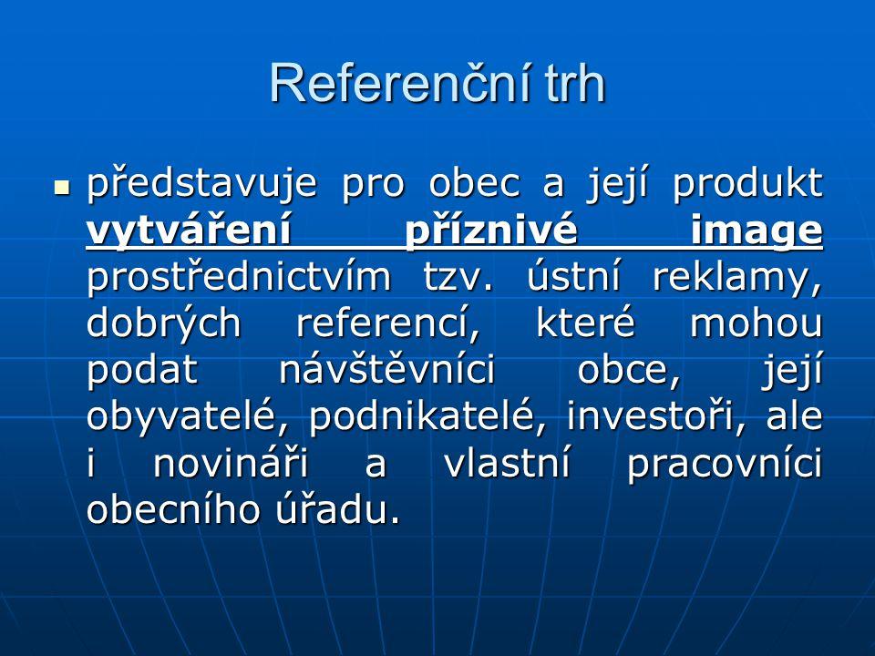 Referenční trh představuje pro obec a její produkt vytváření příznivé image prostřednictvím tzv. ústní reklamy, dobrých referencí, které mohou podat n